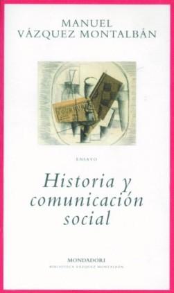 """""""Historia y comunicación social"""", de Manuel Vázquez Montalbán"""